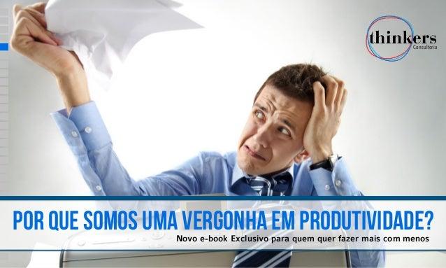 por que somos uma vergonha em produtividade?Novo e-book Exclusivo para quem quer fazer mais com menos Consultoria