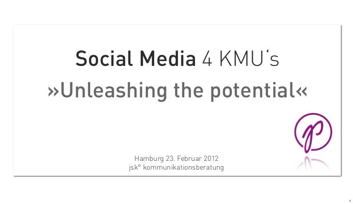 Social Media 4 KMU's»Unleashing the potential«          Hamburg 23. Februar 2012        jsk° kommunikationsberatung       ...