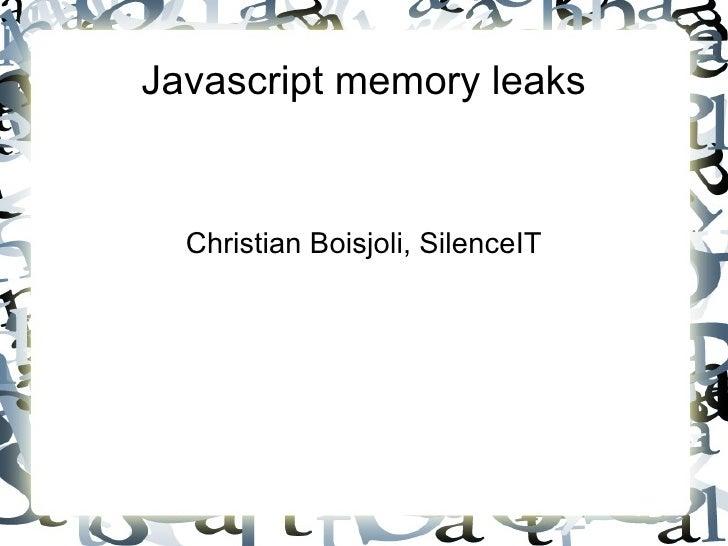 Javascript memory leaks Christian Boisjoli, SilenceIT