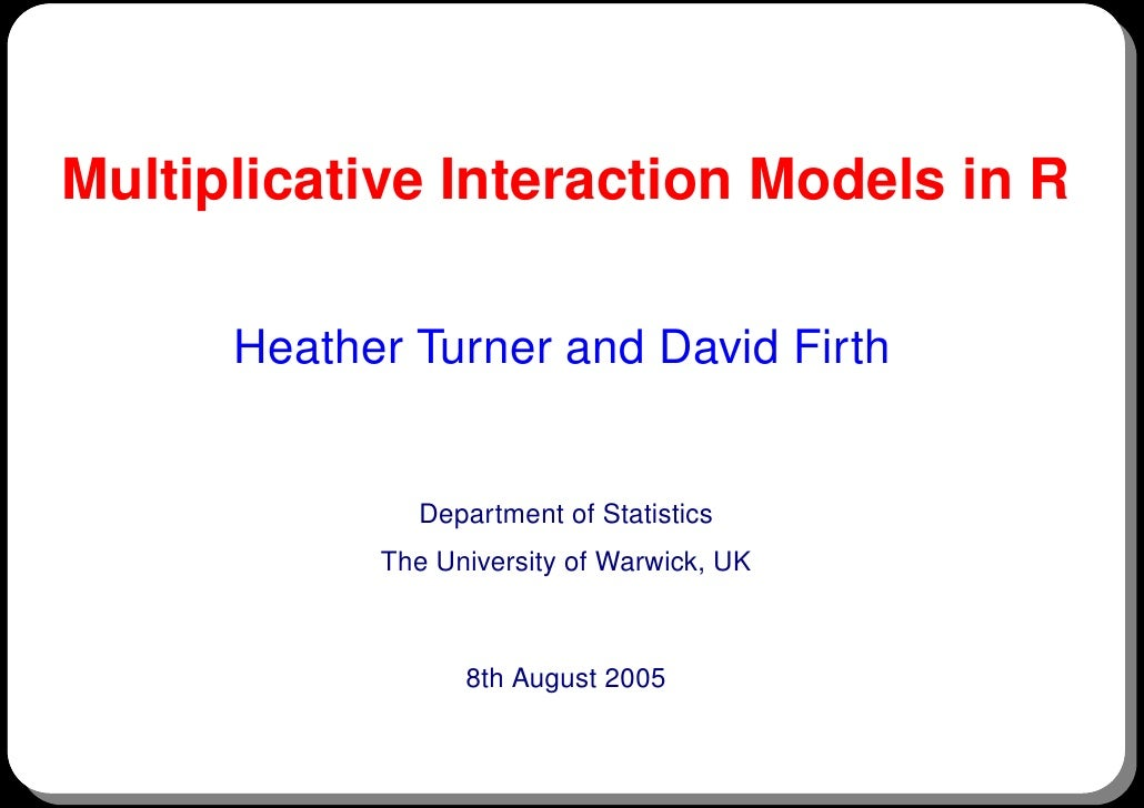 Multiplicative Interaction Models in R      Heather Turner and David Firth              Department of Statistics          ...