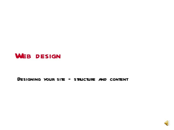 Web designDesigning your site – structure and content                                              Web design
