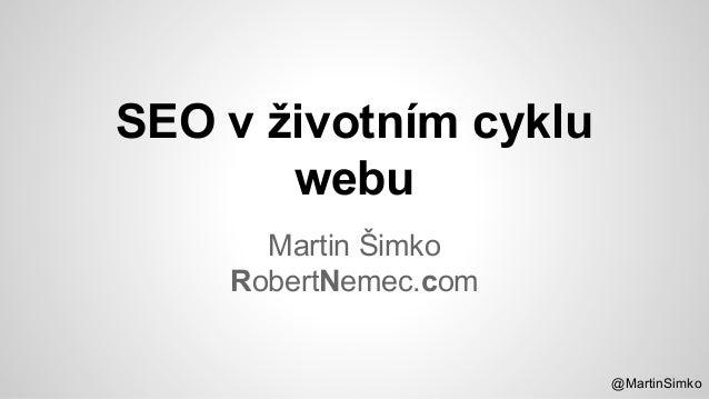 @MartinSimko SEO v životním cyklu webu Martin Šimko RobertNemec.com