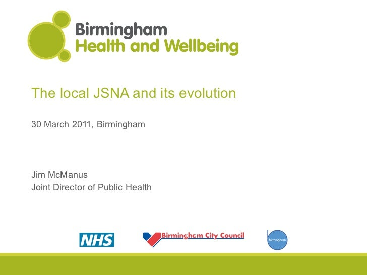 The local JSNA and its evolution 30 March 2011, Birmingham Jim McManus Joint Director of Public Health
