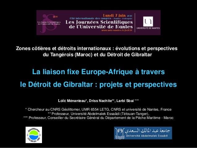La liaison fixe Europe-Afrique à travers le Détroit de Gibraltar : projets et perspectives Loïc Ménanteau*, Driss Nachite*...
