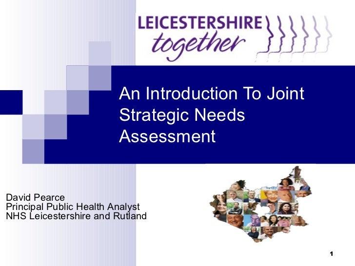 An Introduction To Joint Strategic Needs Assessment <ul><ul><ul><li>David Pearce  </li></ul></ul></ul><ul><ul><ul><li>Prin...