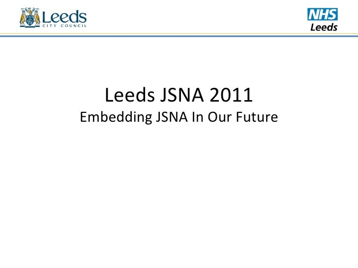 Leeds JSNA 2011 Embedding JSNA In Our Future