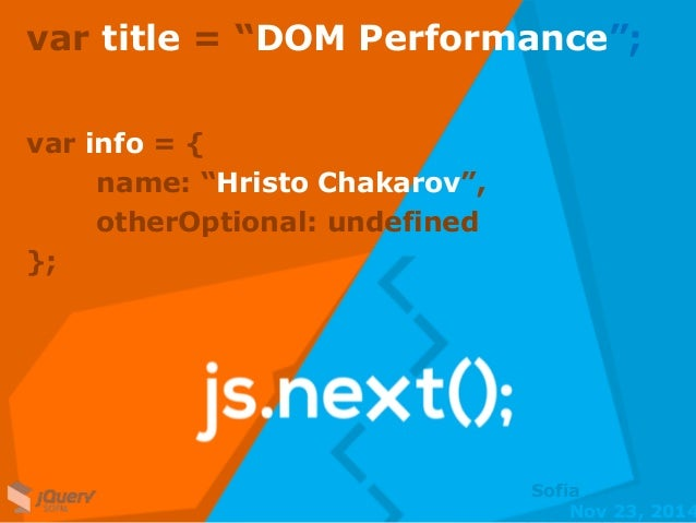 "var title = ""DOM Performance"";  Nov 23, 2014  Nov 23,  2014  Sofia  var info = {  name: ""Hristo Chakarov"",  otherOptional:..."