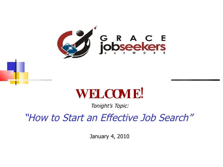 """WELCOME! Tonight's Topic: """" How to Start an Effective Job Search""""   January 4, 2010"""
