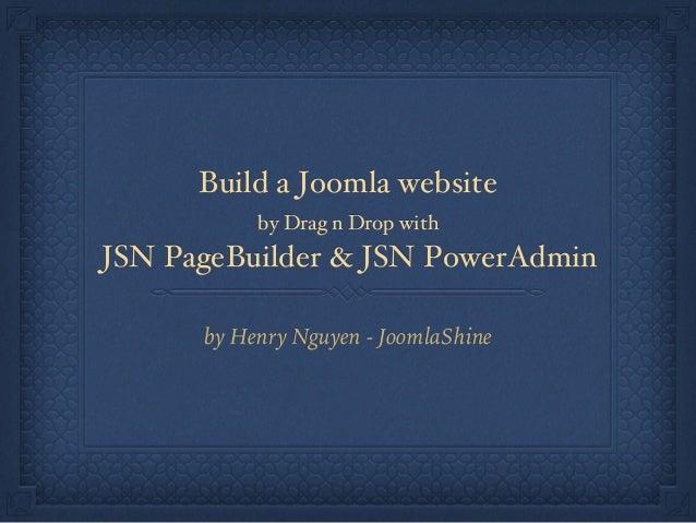 Build a Joomla website by Drag n Drop with JSN PageBuilder & JSN PowerAdmin by Henry Nguyen - JoomlaShine
