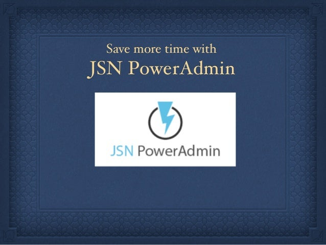 Save more time with JSN PowerAdmin