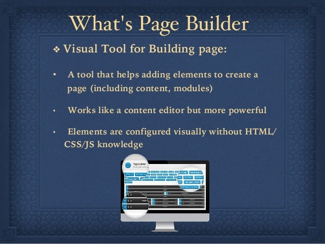 What's Page Builder ❖ Visual Tool for Building page: • A tool that helps adding elements to create a page (including con...