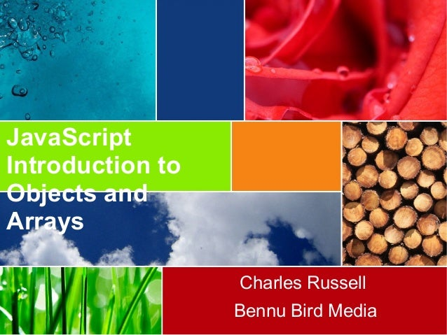 JavaScript Introduction to Objects and Arrays Charles Russell Bennu Bird Media