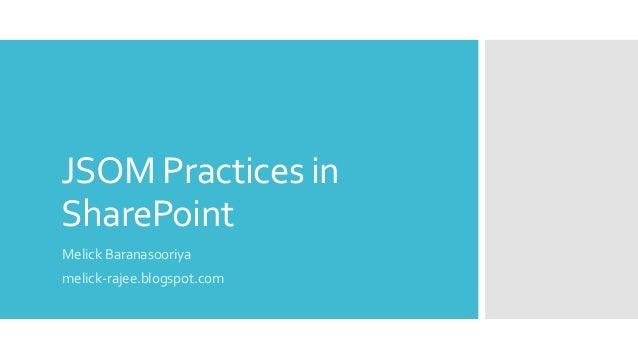 JSOM Practices in SharePoint Melick Baranasooriya melick-rajee.blogspot.com