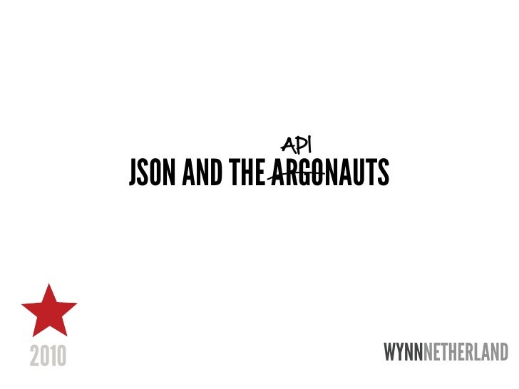 API JSON AND THE ARGONAUTS                         WYNNNETHERLAND