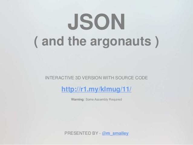 JSON( and the argonauts ) INTERACTIVE 3D VERSION WITH SOURCE CODE       http://r1.my/klmug/11/          Warning: Some Asse...