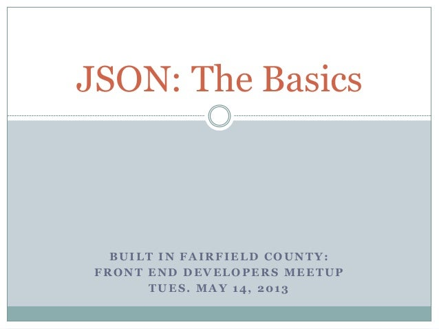 BUILT IN FAIRFIELD COUNTY:FRONT END DEVELOPERS MEETUPTUES. MAY 14, 2013JSON: The Basics