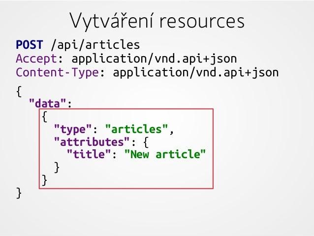 """Vytváření resources POST /api/articles Accept: application/vnd.api+json Content-Type: application/vnd.api+json { """"data"""": {..."""