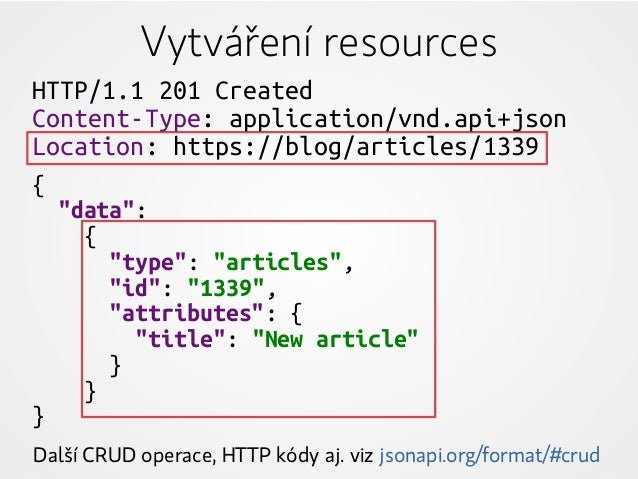 "Vytváření resources HTTP/1.1 201 Created Content-Type: application/vnd.api+json Location: https://blog/articles/1339 { ""da..."