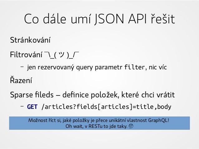 Stránkování Filtrování ¯_( ツ )_/¯ – jen rezervovaný query parametr filter, nic víc Řazení Sparse fileds – definice položek...