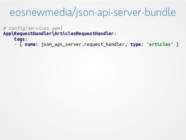 # config/services.yaml AppRequestHandlerArticlesRequestHandler: tags: - { name: json_api_server.request_handler, type: 'ar...