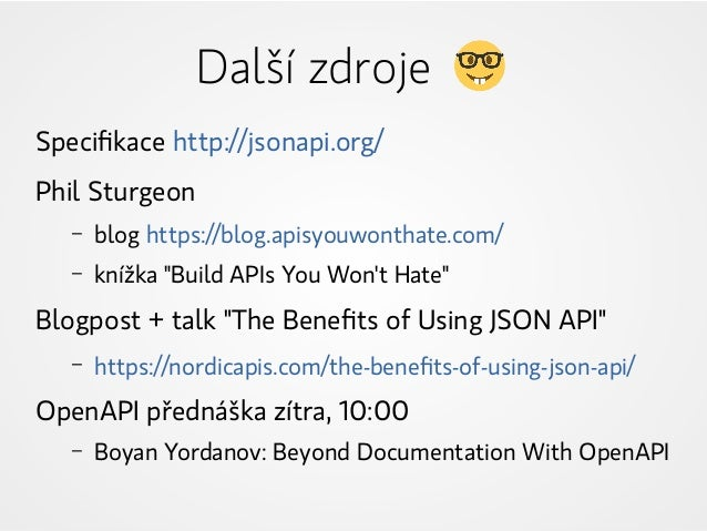 "Specifikace http://jsonapi.org/ Phil Sturgeon – blog https://blog.apisyouwonthate.com/ – knížka ""Build APIs You Won't Hate..."