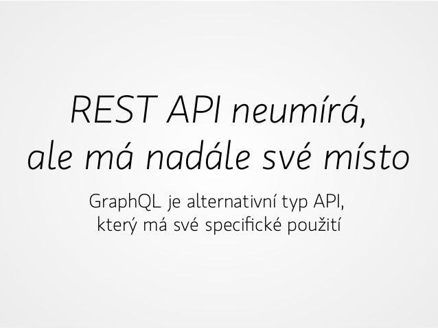 REST API neumírá, ale má nadále své místo GraphQL je alternativní typ API, který má své specifické použití