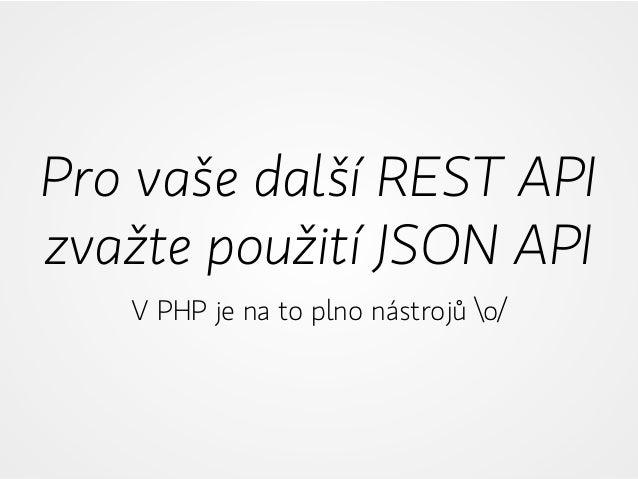 Pro vaše další REST API zvažte použití JSON API V PHP je na to plno nástrojů o/