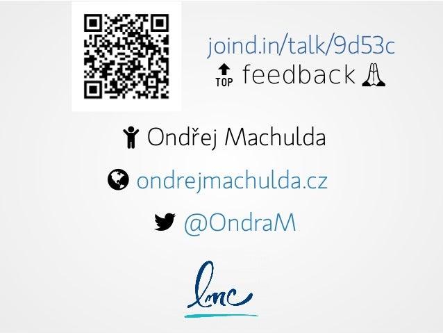 joind.in/talk/9d53c 🔝 feedback 🙏  Ondřej Machulda  ondrejmachulda.cz  @OndraM
