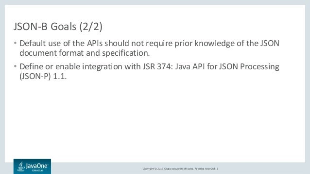 Copyright © 2016, Oracle and/or its affiliates. All rights reserved.   JSON-B Goals (2/2) • Default use of the APIs should...