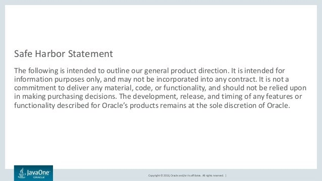 Copyright © 2016, Oracle and/or its affiliates. All rights reserved.   Safe Harbor Statement The following is intended to ...