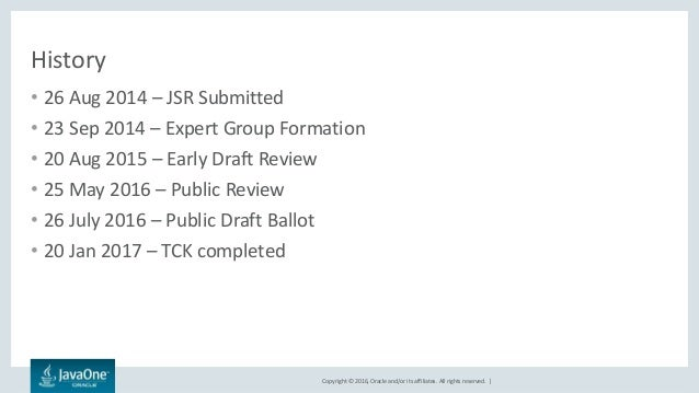 Copyright © 2016, Oracle and/or its affiliates. All rights reserved.   History • 26 Aug 2014 – JSR Submitted • 23 Sep 2014...