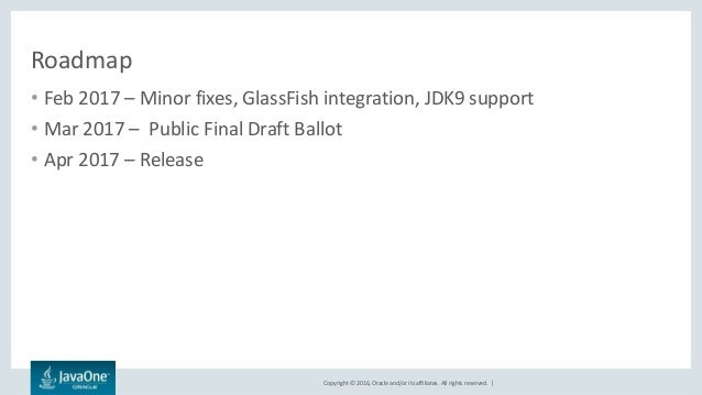 Copyright © 2016, Oracle and/or its affiliates. All rights reserved.   Roadmap • Feb 2017 – Minor fixes, GlassFish integra...