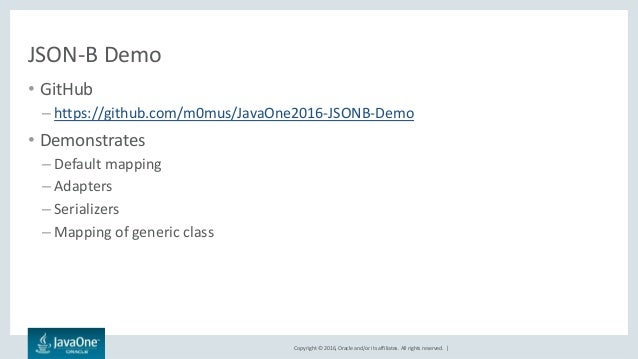Copyright © 2016, Oracle and/or its affiliates. All rights reserved.   JSON-B Demo • GitHub – https://github.com/m0mus/Jav...