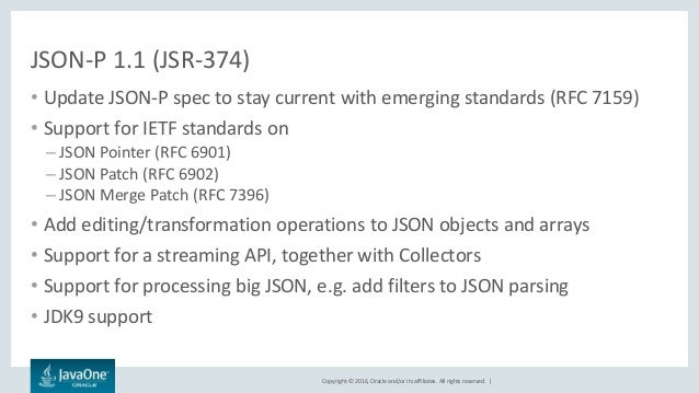 Copyright © 2016, Oracle and/or its affiliates. All rights reserved.   JSON-P 1.1 (JSR-374) • Update JSON-P spec to stay c...