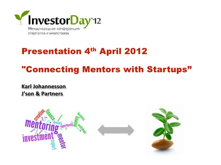 "Presentation 4th April 2012""Connecting Mentors with Startups""Karl	  Johannesson	  J'son	  &	  Partners"