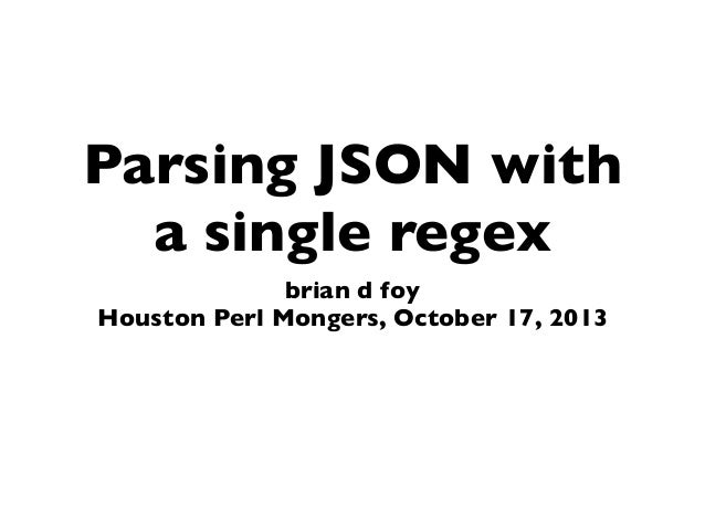 parsing json with a single regex brian d foy houston perl mongers october 17
