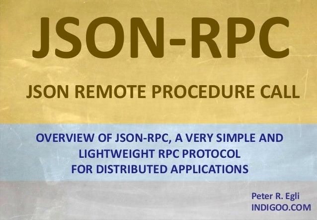 © Peter R. Egli 2015 1/11 Rev. 1.60 JSON-RPC indigoo.com Peter R. Egli INDIGOO.COM JSON-RPC JSON REMOTE PROCEDURE CALL OVE...