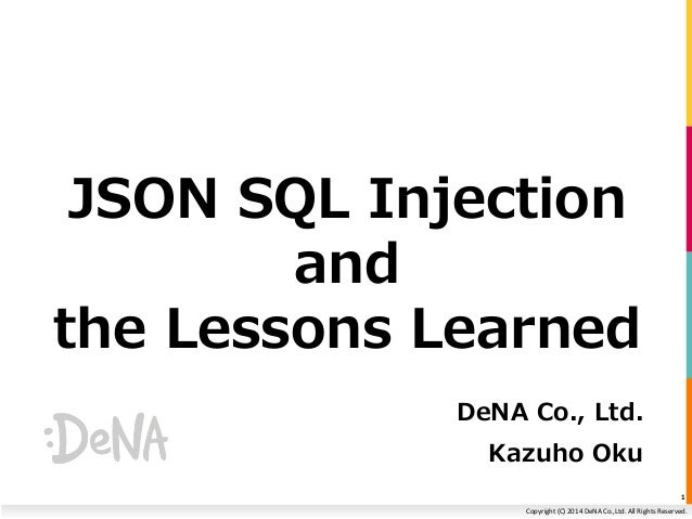 JSON SQL Injection  Copyright (C) 2014 DeNA Co.,Ltd. All Rights Reserved.  and  the Lessons Learned  DeNA Co., Ltd.  Kazuh...