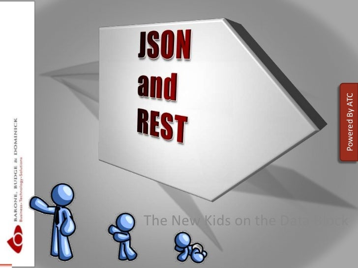The New Kids on the Data Block<br />		JSON 		and		REST<br />