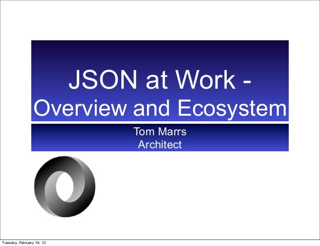 JSON at Work -                 Overview and Ecosystem                               Tom Marrs                             ...
