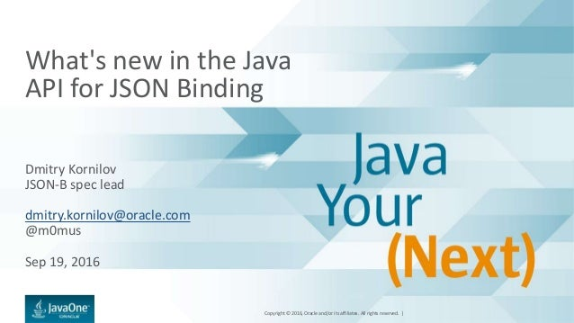 Copyright © 2016, Oracle and/or its affiliates. All rights reserved. | What's new in the Java API for JSON Binding Dmitry ...