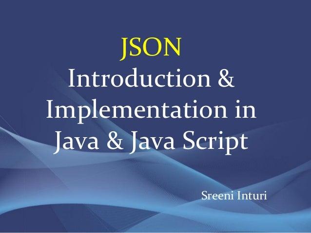 JSON  Introduction &Implementation in Java & Java Script             Sreeni Inturi