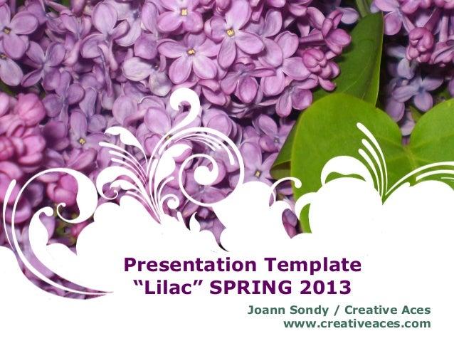 "Presentation Template""Lilac"" SPRING 2013Joann Sondy / Creative Aceswww.creativeaces.com"