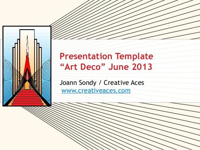 "Presentation Template""Art Deco"" June 2013Joann Sondy / Creative Aceswww.creativeaces.com"