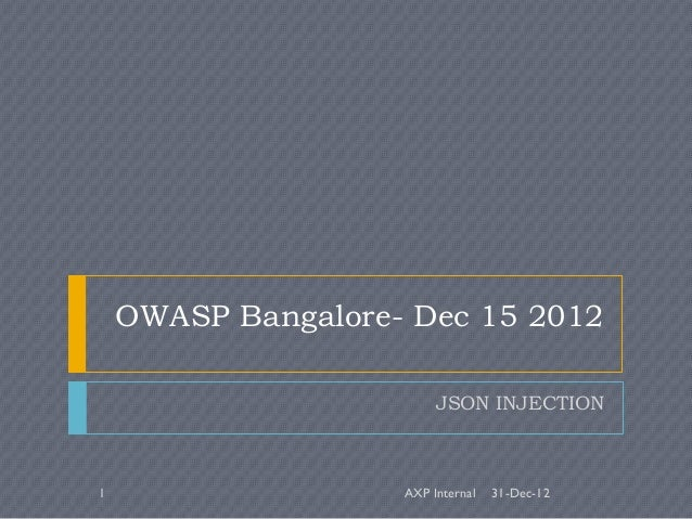 OWASP Bangalore- Dec 15 2012                         JSON INJECTION1                   AXP Internal   31-Dec-12