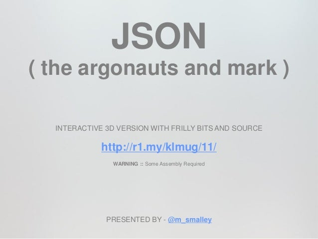 JSON( the argonauts and mark )  INTERACTIVE 3D VERSION WITH FRILLY BITS AND SOURCE             http://r1.my/klmug/11/     ...