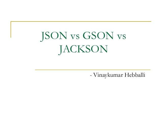 Json vs Gson vs Jackson