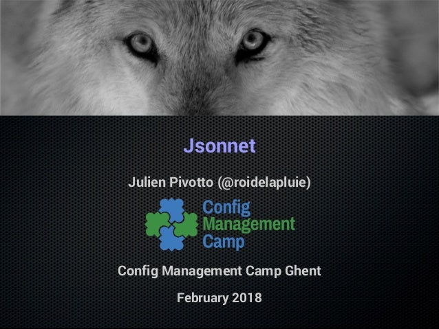 Jsonnet Julien Pivotto (@roidelapluie) Config Management Camp Ghent February 2018