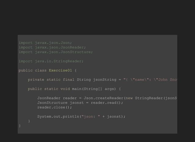 importjavax.json.Json; importjavax.json.JsonReader; importjavax.json.JsonStructure; importjava.io.StringReader; public...