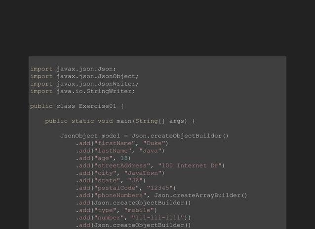 importjavax.json.Json; importjavax.json.JsonObject; importjavax.json.JsonWriter; importjava.io.StringWriter; publiccl...